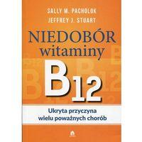 Książki medyczne, Niedobór witaminy B12 Ukryta przyczyna wielu poważnych chorób - Pacholok Sally M., Stuart Jeffrey J. (opr. miękka)