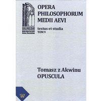 E-booki, Tomasz z Akwinu - Opuscula tom 9, fasc. 1 - Michał Zembrzuski, Artur Andrzejuk