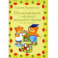 Książki dla dzieci, O przedszkolnych i szkolnych przygodach Bazyląt. Bajeczki edukacyjne (opr. twarda)