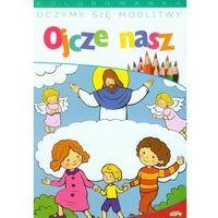 Książki dla dzieci, Uczymy się modlitwy. Ojcze nasz