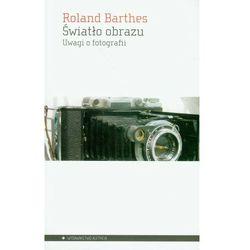 Światło obrazu. Uwagi o fotografii (opr. broszurowa)