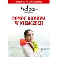 Przewodniki turystyczne, Pomoc domowa w Niemczech. Helper. Rozmówki polsko-niemieckie (opr. kartonowa)