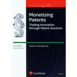 Monetizing Patents. Trading Innovation through Patent Auctions - wyślemy dzisiaj, tylko u nas taki wybór !!! (opr. miękka)