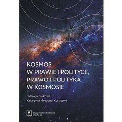 KOSMOS W PRAWIE I W POLITYCE PRAWO I POLITYKA W KOSMOSIE - Katarzyna Myszona-Kostrzewa (opr. miękka)