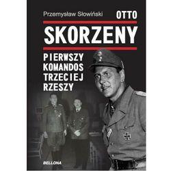 Otto Skorzeny. Pierwszy komandos Trzeciej Rzeszy - Przemysław Słowiński - ebook