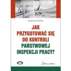 Jak przygotować się do kontroli Państwowej Inspekcji Pracy? - Klemba Katarzyna (opr. miękka)