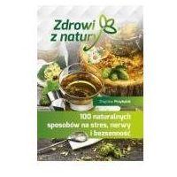Książki medyczne, 100 naturalnych sposobów na stres, nerwy i bezsenność (opr. broszurowa)