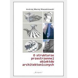 O strukturze przestrzennej obiektów architektonicznych. Darmowy odbiór w niemal 100 księgarniach! (opr. miękka)