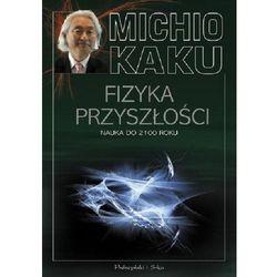 Fizyka przyszłości Nauka do 2100 roku. Darmowy odbiór w niemal 100 księgarniach! (opr. miękka)