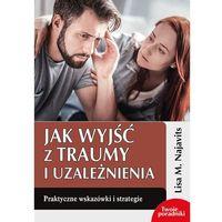 Hobby i poradniki, Jak wyjść z traumy i uzależnienia - najavits lisa m. (opr. miękka)