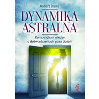 E-booki, Dynamika astralna. Kompendium wiedzy o doświadczeniach poza ciałem - ebook