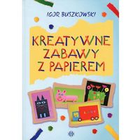Książki dla dzieci, Kreatywne zabawy z papierem - Igor Buszkowski (opr. miękka)