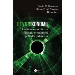 Etyka ekonomii. Analiza ekonomiczna, filozofia moralności i polityka publiczna - Daniel M. Hausman DARMOWA DOSTAWA KIOSK RUCHU