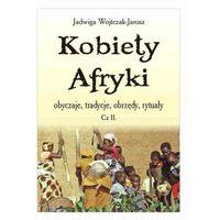 Biografie i wspomnienia, Kobiety Afryki - obyczaje, tradycje, obrzędy, rytuały - Częsć 2 - Wysyłka od 3,99 (opr. miękka)