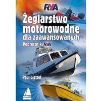 Hobby i poradniki, Żeglarstwo motorowodne dla zaawansowanych - Paul Glatzel (opr. broszurowa)