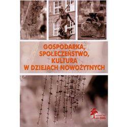 Gospodarka, społeczeństwo, kultura w dziejach nowożytnych (opr. miękka)
