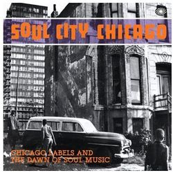 Różni Wykonawcy - Soul City Chicago - Chicago Labels And The Dawn Of Soul Music