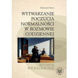 Wytwarzanie poczucia normalności w rozmowie codziennej. Studium socjologiczne (opr. miękka)