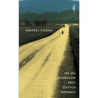 Literatura kobieca, obyczajowa, romanse, Nie ma ekspresów przy żółtych drogach [Stasiuk Andrzej]