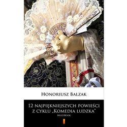 """12 najpiękniejszych powieści z cyklu """"Komedia ludzka"""" - Honoré de Balzac - ebook"""