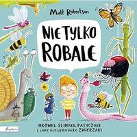Książki dla dzieci, Nie tylko robale. mrówki, ślimaki, patyczaki inne niesamowite zwierzaki (opr. twarda)
