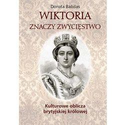 Wiktoria znaczy Zwycięstwo Kulturowe oblicza brytyjskiej królowej (opr. miękka)