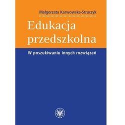 Edukacja przedszkolna W poszukiwaniu innych rozwiązań (opr. miękka)