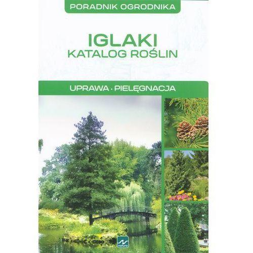 Książki o florze i faunie, Iglaki Katalog roślin Uprawa Pielęgnacja (opr. miękka)