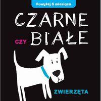Książki dla dzieci, Czarne czy Białe - Zwierzęta - Wysyłka od 3,99 - porównuj ceny z wysyłką (opr. kartonowa)