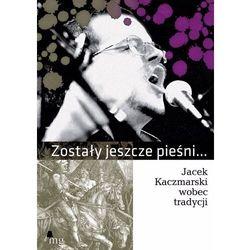 Zostały jeszcze pieśni. Jacek Kaczmarski wobec tradycji - praca zbiorowa - ebook