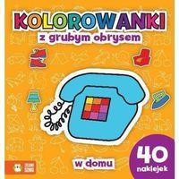 Książki dla dzieci, W domu Kolorowanki z grubym obrysem (opr. miękka)