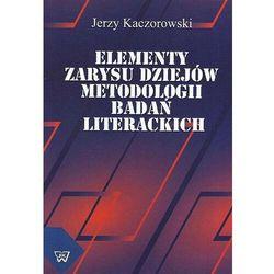 Elementy zarysu dziejów metodologii badań literackich - Jerzy Kaczorowski - ebook