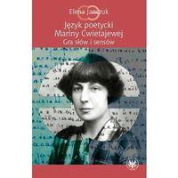 Literaturoznawstwo, Język poetycki Mariny Cwietajewej. Gra słów i sensów (opr. miękka)