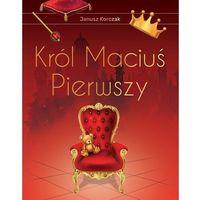 Literatura młodzieżowa, Król maciuś pierwszy (wydanie ekskluzywne) - janusz korczak (opr. twarda)