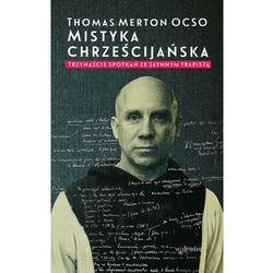 Mistyka chrześcijańska. Trzynaście spotkań ze słynnym trapistą - Thomas Merton OCSO - ebook