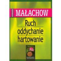 Książki medyczne, Ruch, Oddychanie, Hartowanie - Giennadij Małachow (opr. kartonowa)
