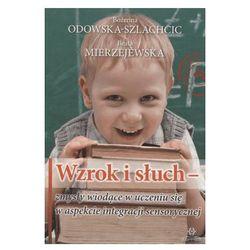 Wzrok i słuch zmysły wiodące w uczeniu się w aspekcie integracji sensorycznej (opr. miękka)