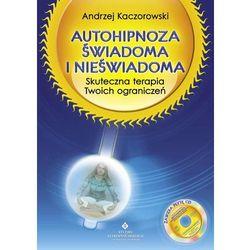 Autohipnoza świadoma i nieświadoma. Skuteczna terapia Twoich ograniczeń (opr. broszurowa)