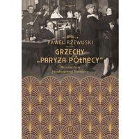 Pozostałe książki, Grzechy Paryża Północy Mroczne Życie Przedwojennej Warszawy - Paweł Rzewuski