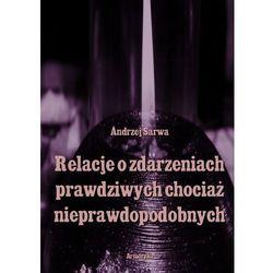 Relacje o zdarzeniach prawdziwych, chociaż nieprawdopodobnych - Andrzej Sarwa