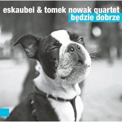 Będzie Dobrze (CD) - Eskaubei, Tomek Nowak Quartet