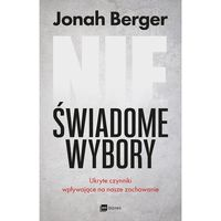 Biblioteka biznesu, NIEŚWIADOME WYBORY UKRYTE CZYNNIKI WPŁYWAJĄCE NA NASZE ZACHOWANIE - Jonah Berger (opr. miękka)