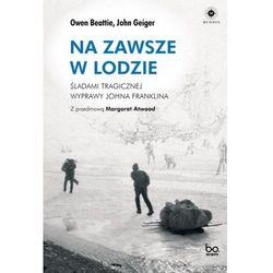 Na zawsze w lodzie. śladami tragicznej wyprawy johna franklina (opr. miękka)