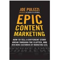 Biblioteka biznesu, Epic Content Marketing: How To Tell A Different Story, Break Through The Clutter, & Win More Customers By Marketing Less (opr. twarda)