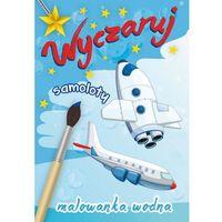 Książki dla dzieci, Wyczaruj samoloty Malowanka wodna (opr. miękka)