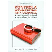 Książki o biznesie i ekonomii, Kontrola wewnętrzna instytucjonalna w systemie kontroli w przedsiębiorstwie (opr. miękka)