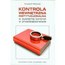 Kontrola wewnętrzna instytucjonalna w systemie kontroli w przedsiębiorstwie (opr. miękka)