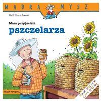 Książki dla dzieci, MAM PRZYJACIELA PSZCZELARZA MĄDRA MYSZ (opr. miękka)