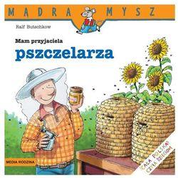 MAM PRZYJACIELA PSZCZELARZA MĄDRA MYSZ (opr. miękka)