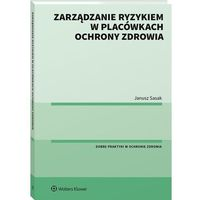 Biblioteka biznesu, Zarządzanie ryzykiem w placówkach ochrony zdrowia - janusz sasak (opr. broszurowa)
